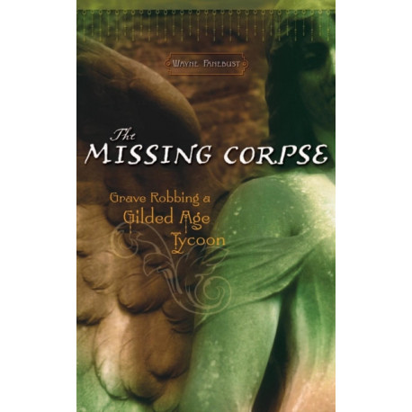 The Missing Corpse: Grave Robbing a Gilded Age Tycoon