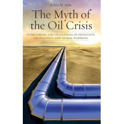 The Myth of the Oil Crisis: Overcoming the Challenges of Depletion, Geopolitics, and Global Warming
