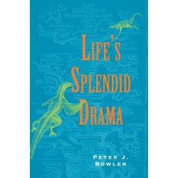 Life's Splendid Drama: Evolutionary Biology and the Reconstruction of Life's Ancestry, 1860-1940