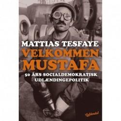 Velkommen Mustafa: 50 års socialdemokratisk udlændingepolitik