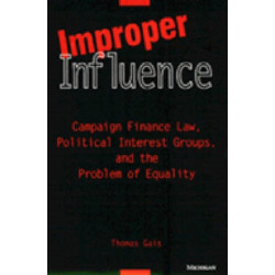 Improper Influence: Campaign Finance Law, Political Interest Groups and the Problem of Equality