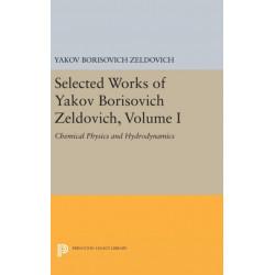 Selected Works of Yakov Borisovich Zeldovich, Volume I: Chemical Physics and Hydrodynamics