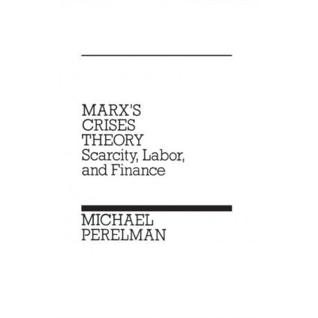 Marx's Crises Theory: Scarcity, Labor, and Finance