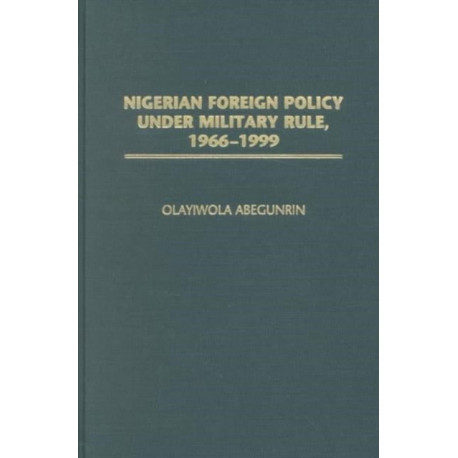 Nigerian Foreign Policy under Military Rule, 1966-1999