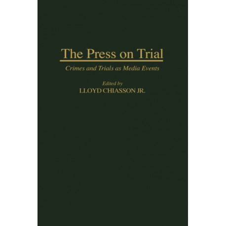 The Press on Trial: Crimes and Trials as Media Events