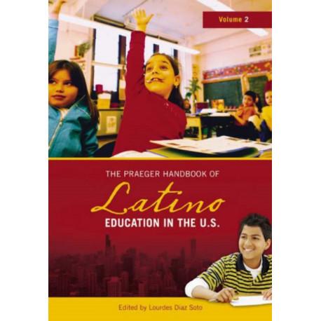 The Praeger Handbook of Latino Education in the U.S. [2 volumes]