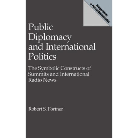 Public Diplomacy and International Politics: The Symbolic Constructs of Summits and International Radio News