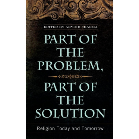 Part of the Problem, Part of the Solution: Religion Today and Tomorrow