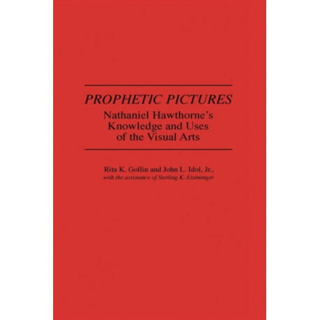 Prophetic Pictures: Nathaniel Hawthorne's Knowledge and Uses of the Visual Arts