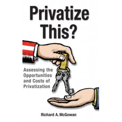 Privatize This?: Assessing the Opportunities and Costs of Privatization