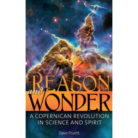 Reason and Wonder: A Copernican Revolution in Science and Spirit