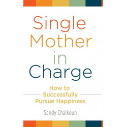 Single Mother in Charge: How to Successfully Pursue Happiness
