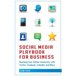 Social Media Playbook for Business: Reaching Your Online Community with Twitter, Facebook, LinkedIn, and More