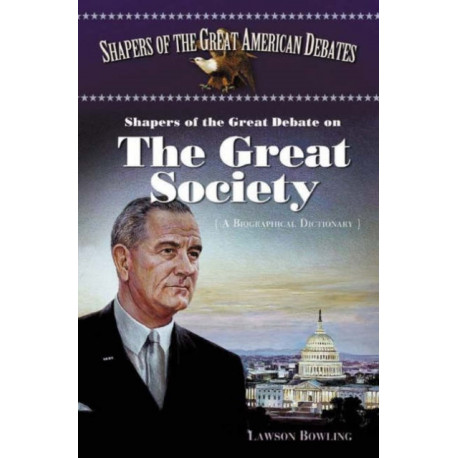Shapers of the Great Debate on the Great Society: A Biographical Dictionary