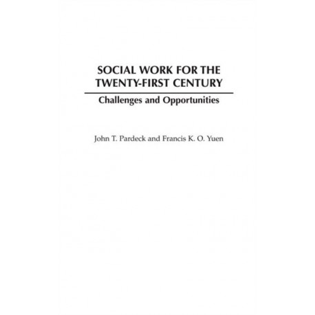 Social Work for the Twenty-first Century: Challenges and Opportunities