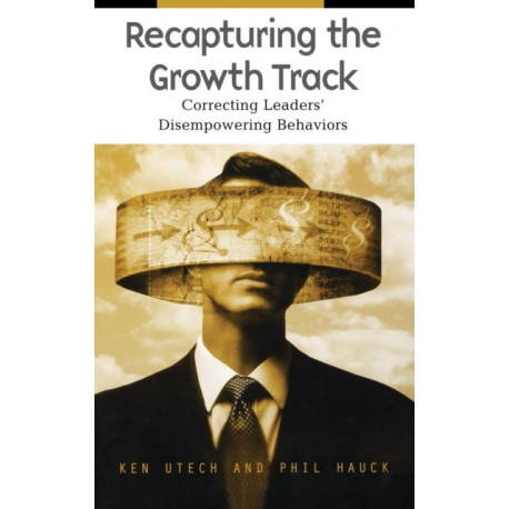 Recapturing the Growth Track: Correcting Leaders' Disempowering Behaviors