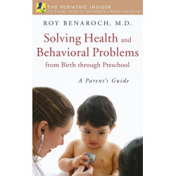 Solving Health and Behavioral Problems from Birth through Preschool: A Parent's Guide
