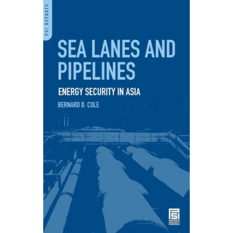 Sea Lanes and Pipelines: Energy Security in Asia
