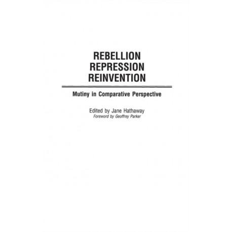 Rebellion, Repression, Reinvention: Mutiny in Comparative Perspective