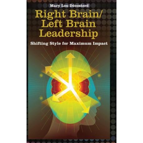 Right Brain/Left Brain Leadership: Shifting Style for Maximum Impact