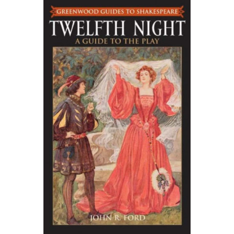 Twelfth Night: A Guide to the Play