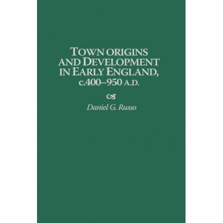Town Origins and Development in Early England, c.400-950 A.D.