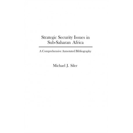 Strategic Security Issues in Sub-Saharan Africa: A Comprehensive Annotated Bibliography