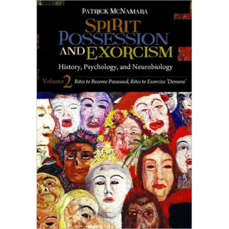Spirit Possession and Exorcism [2 volumes]: History, Psychology, and Neurobiology