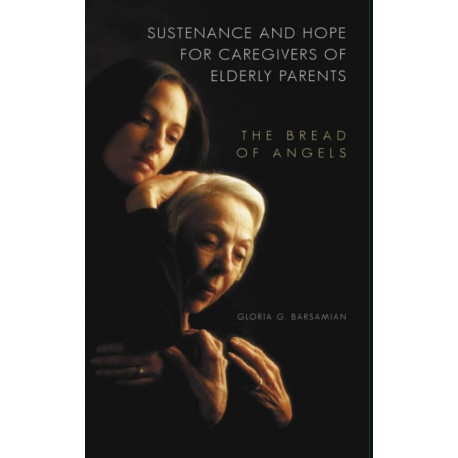 Sustenance and Hope for Caregivers of Elderly Parents: The Bread of Angels