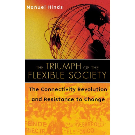 The Triumph of the Flexible Society: The Connectivity Revolution and Resistance to Change