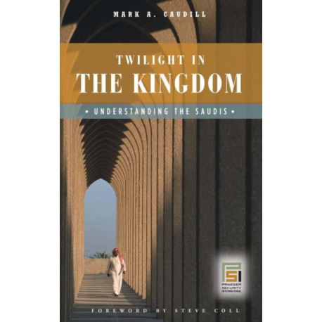 Twilight in the Kingdom: Understanding the Saudis