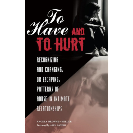 To Have and To Hurt: Recognizing and Changing, or Escaping, Patterns of Abuse in Intimate Relationships