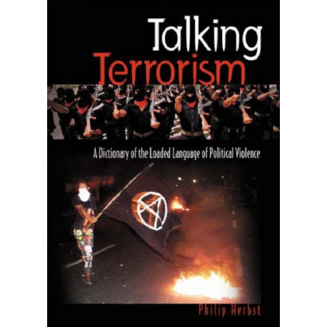 Talking Terrorism: A Dictionary of the Loaded Language of Political Violence
