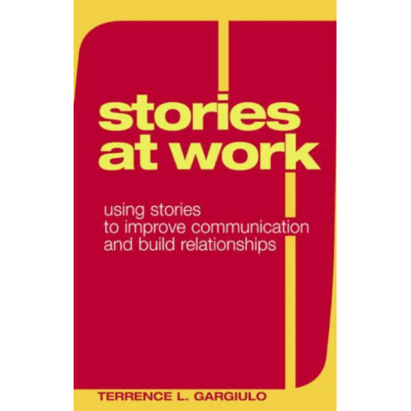 Stories at Work: Using Stories to Improve Communication and Build Relationships