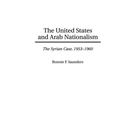 The United States and Arab Nationalism: The Syrian Case, 1953-1960