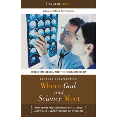 Where God and Science Meet [3 volumes]: How Brain and Evolutionary Studies Alter Our Understanding of Religion