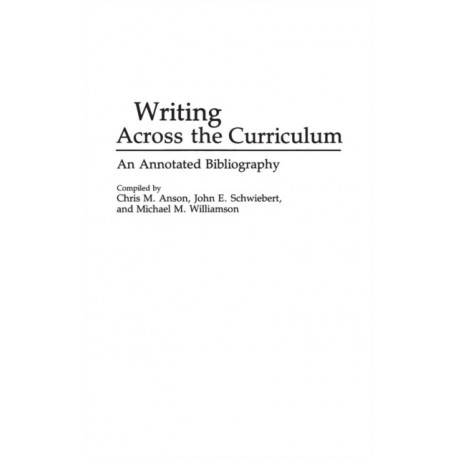Writing Across the Curriculum: An Annotated Bibliography