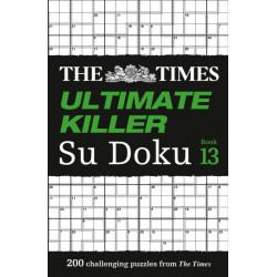 The Times Ultimate Killer Su Doku Book 13: 200 of the Deadliest Su Doku Puzzles
