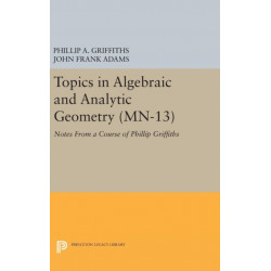 Topics in Algebraic and Analytic Geometry. (MN-13), Volume 13: Notes From a Course of Phillip Griffiths