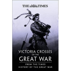 Victoria Crosses of the Great War: From the Times History of the First World War