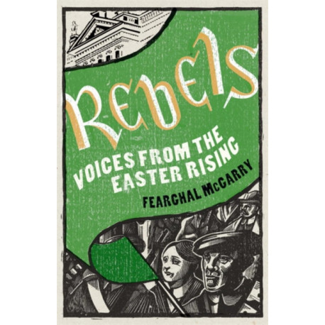 Rebels: Voices from the Easter Rising