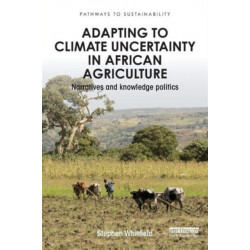 Adapting to Climate Uncertainty in African Agriculture: Narratives and knowledge politics