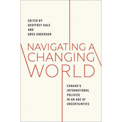 Navigating a Changing World: Canada's International Policies in an Age of Uncertainties