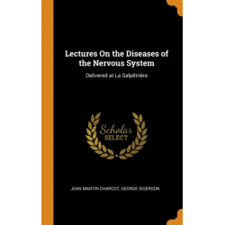 Lectures on the Diseases of the Nervous System: Delivered at La Salpetriere