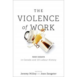 The Violence of Work: New Essays in Canadian and US Labour History