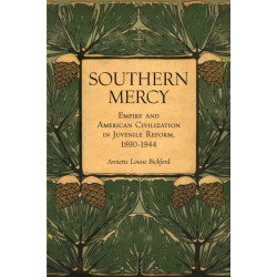 Southern Mercy: Empire and American Civilization in Juvenile Reform, 1890-1944
