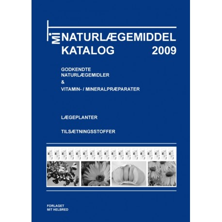 Mit Naturlægemiddelkatalog: naturlægemiddelkatalog med beskrivelser af i Danmark godkendte naturlægemidler og i Danmark godkendte stærke vitamin-/mineralpræparater (Årgang 2009)
