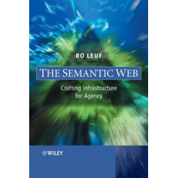 The Semantic Web: Crafting Infrastructure for Agency