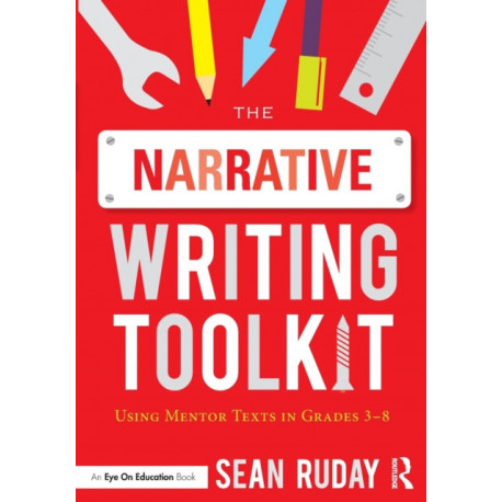 The Narrative Writing Toolkit: Using Mentor Texts in Grades 3-8