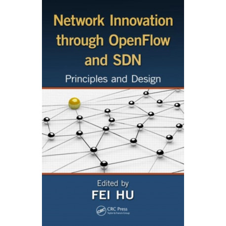 Network Innovation through OpenFlow and SDN: Principles and Design